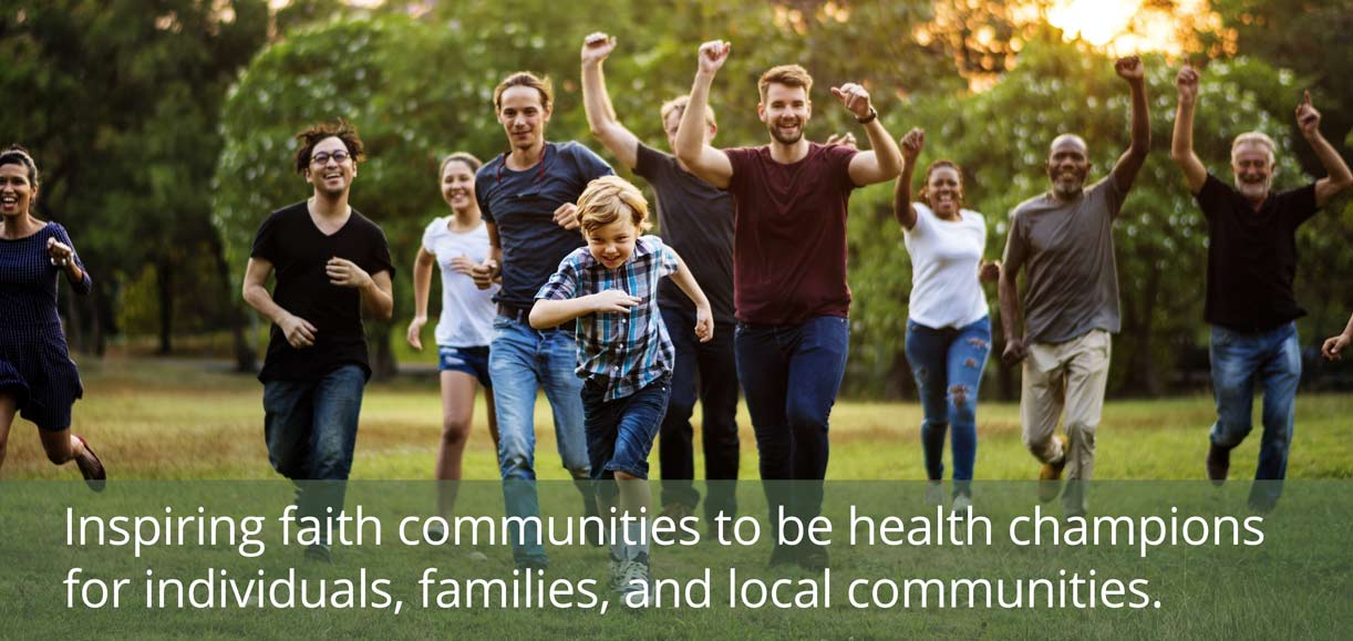 Inspiring faith communities to be health champions for individuals, families, and local communities.